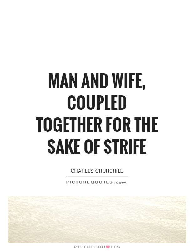 Man and wife, Coupled together for the sake of strife Picture Quote #1