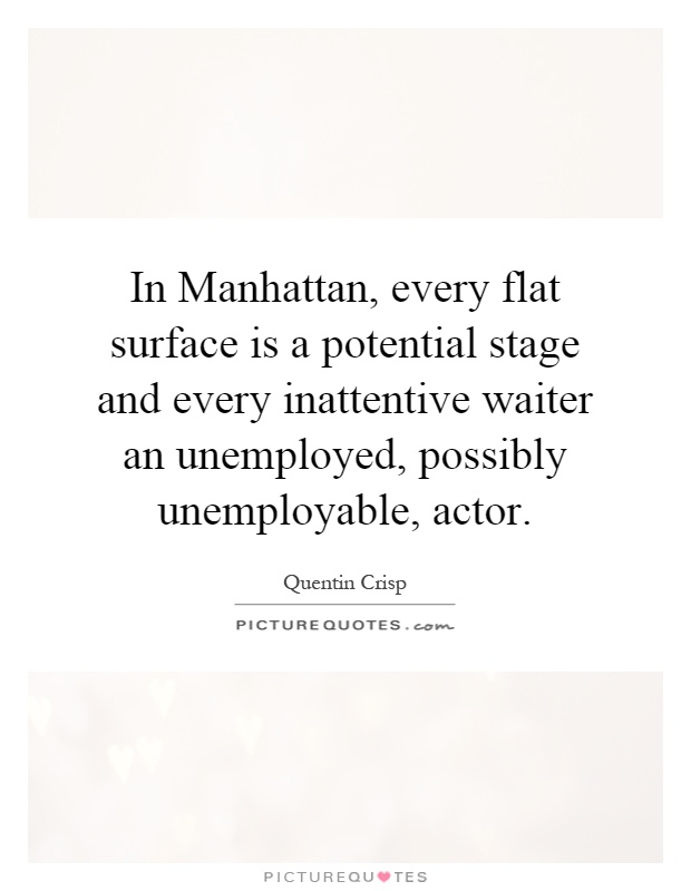 In Manhattan, every flat surface is a potential stage and every inattentive waiter an unemployed, possibly unemployable, actor Picture Quote #1
