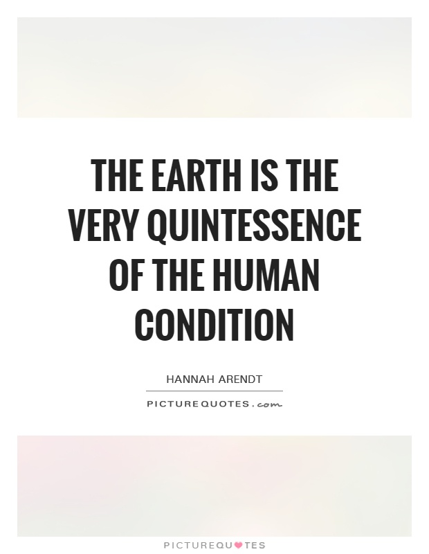 The earth is the very quintessence of the human condition Picture Quote #1