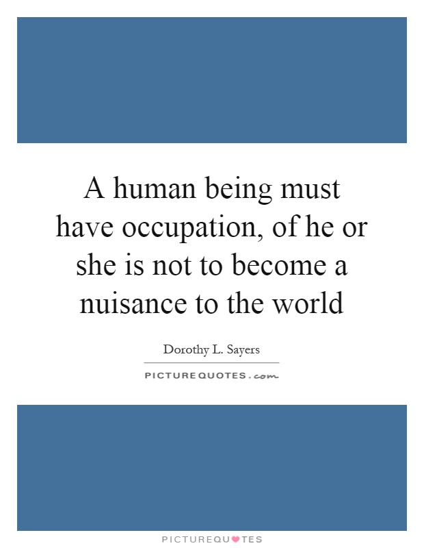 A human being must have occupation, of he or she is not to become a nuisance to the world Picture Quote #1
