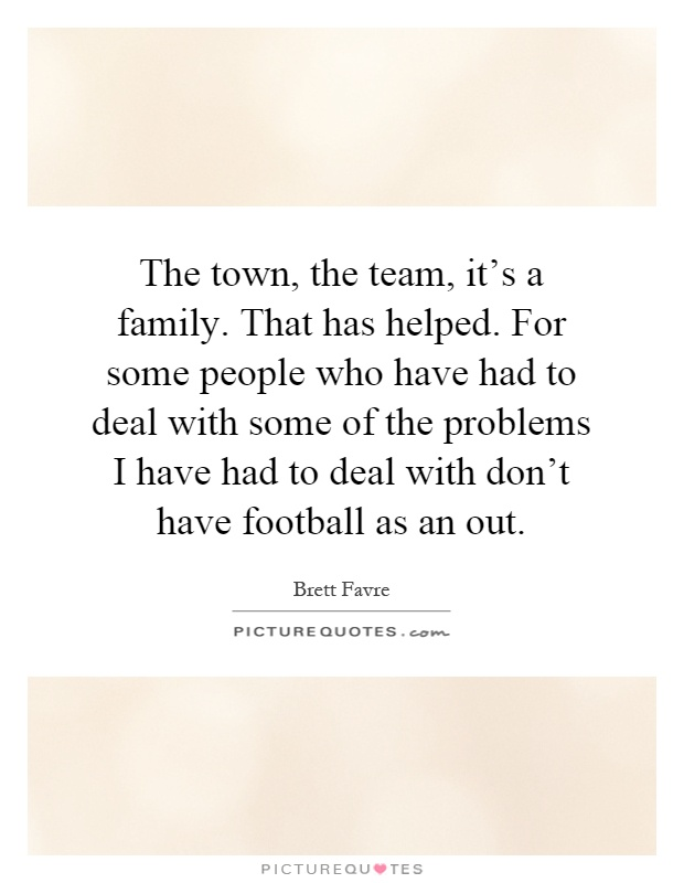 the town the team it s a family that has helped for some