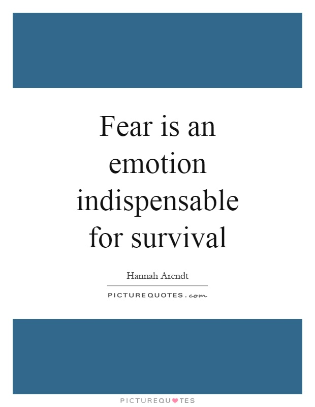 Fear is an emotion indispensable for survival Picture Quote #1