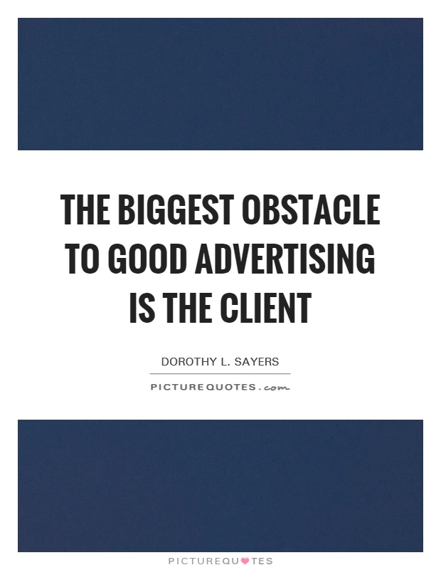 The biggest obstacle to good advertising is the client Picture Quote #1