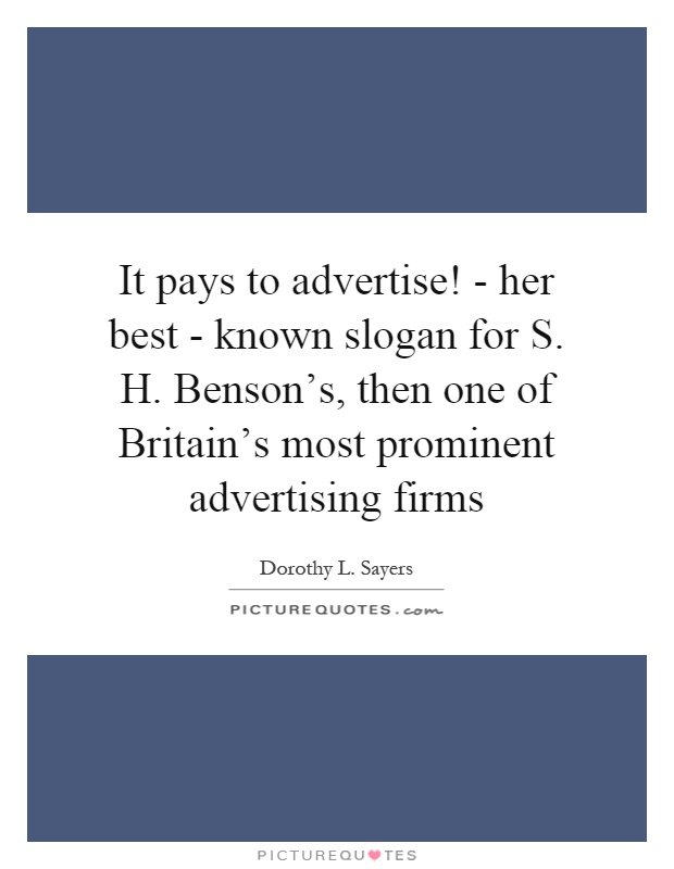 It pays to advertise! - her best - known slogan for S. H. Benson's, then one of Britain's most prominent advertising firms Picture Quote #1