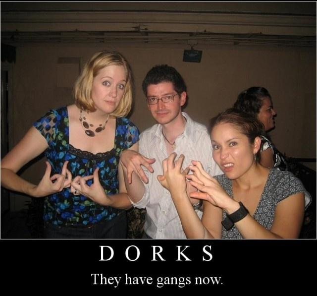 Dorks. They have gangs now Picture Quote #1