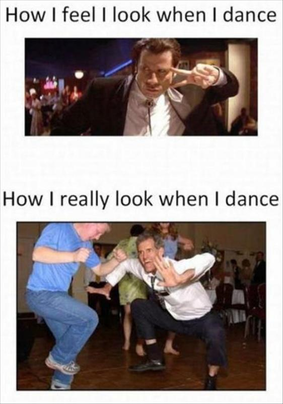 How I feel I look when I dance. How I really look when I dance Picture Quote #1