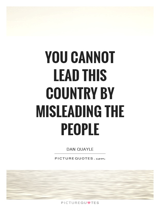 You cannot lead this country by misleading the people Picture Quote #1