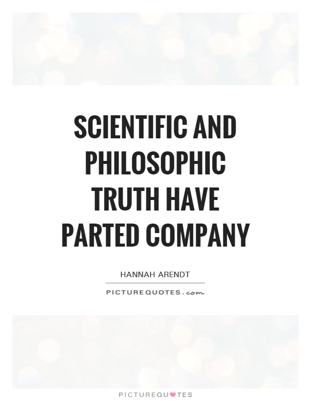 Scientific and philosophic truth have parted company Picture Quote #1