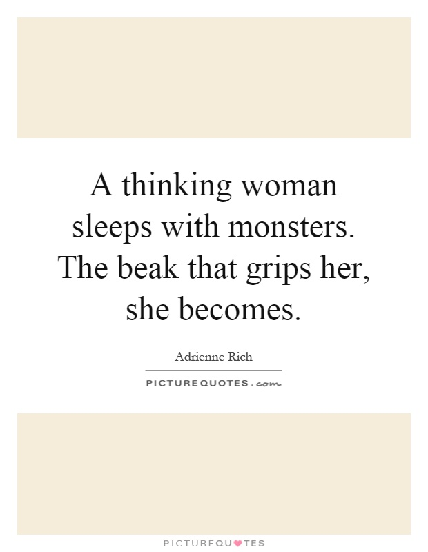 A thinking woman sleeps with monsters. The beak that grips her, she becomes Picture Quote #1