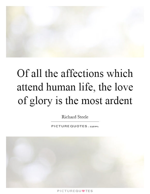 Of all the affections which attend human life, the love of glory is the most ardent Picture Quote #1