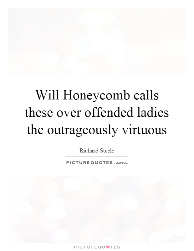 Will Honeycomb calls these over offended ladies the outrageously virtuous Picture Quote #1
