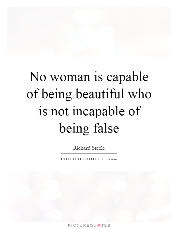 No woman is capable of being beautiful who is not incapable of being false Picture Quote #1