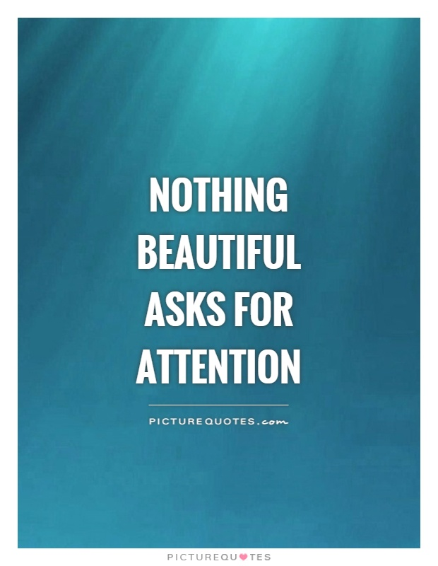 Nothing beautiful asks for attention Picture Quote #1