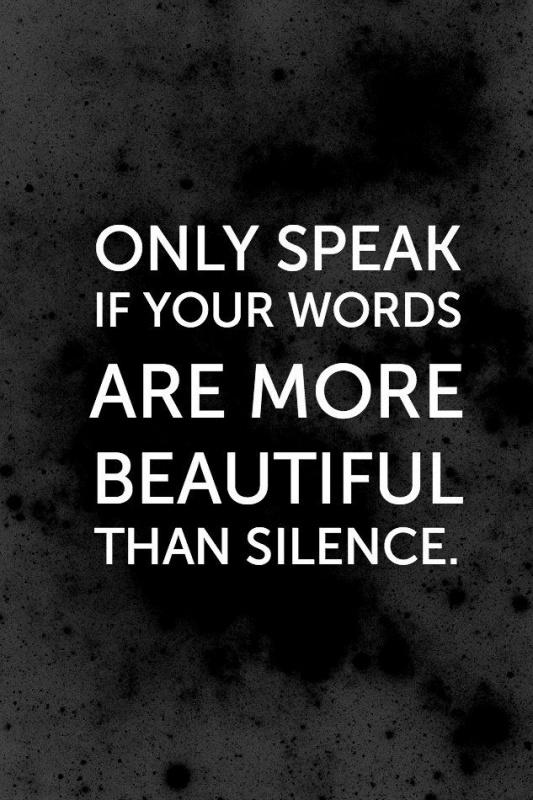 Only speak if your words are more beautiful than silence Picture Quote #1