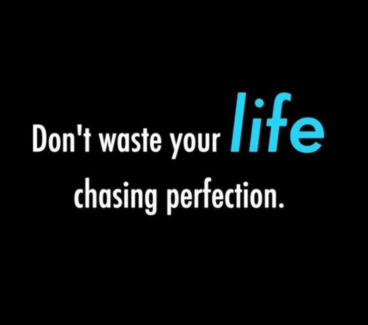 Don't waste your life chasing perfection Picture Quote #1