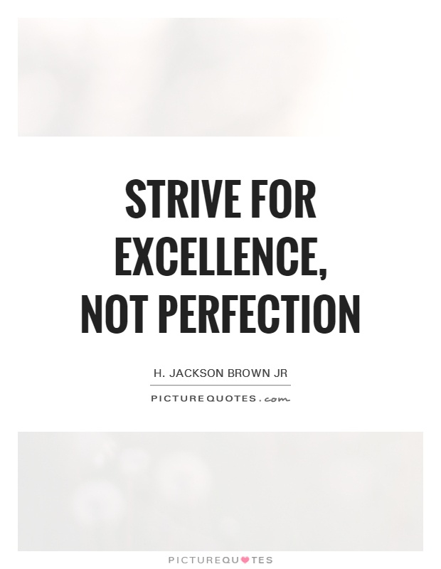 Strive for excellence, not perfection | Picture Quotes