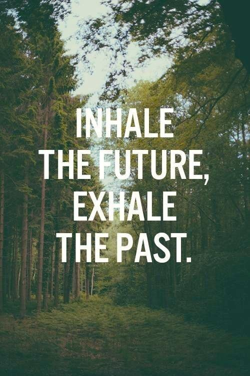 Inhale the future. Exhale the past Picture Quote #1