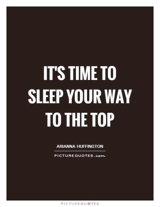 It's time to sleep your way to the top Picture Quote #1