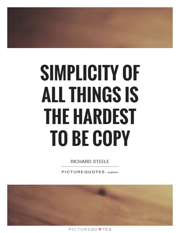 Simplicity of all things is the hardest to be copy Picture Quote #1