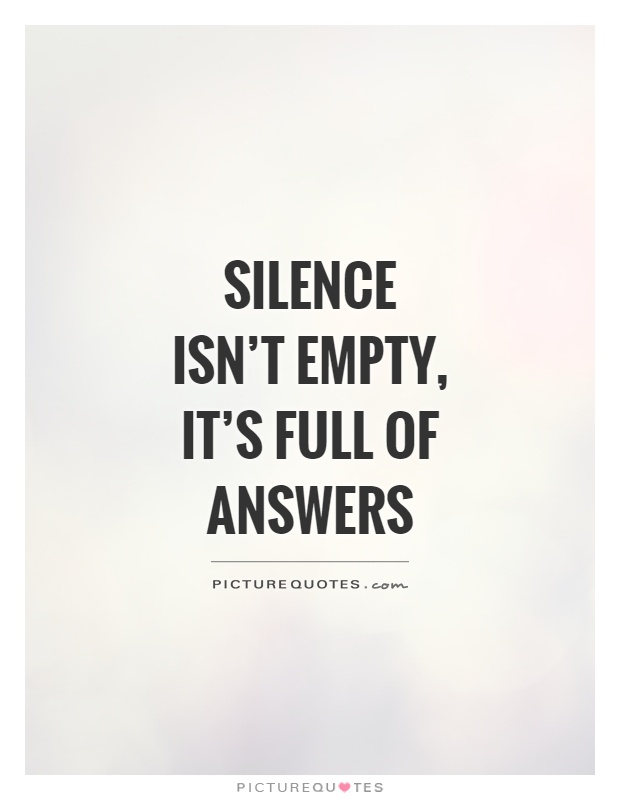Silence isn't empty, it's full of answers Picture Quote #1