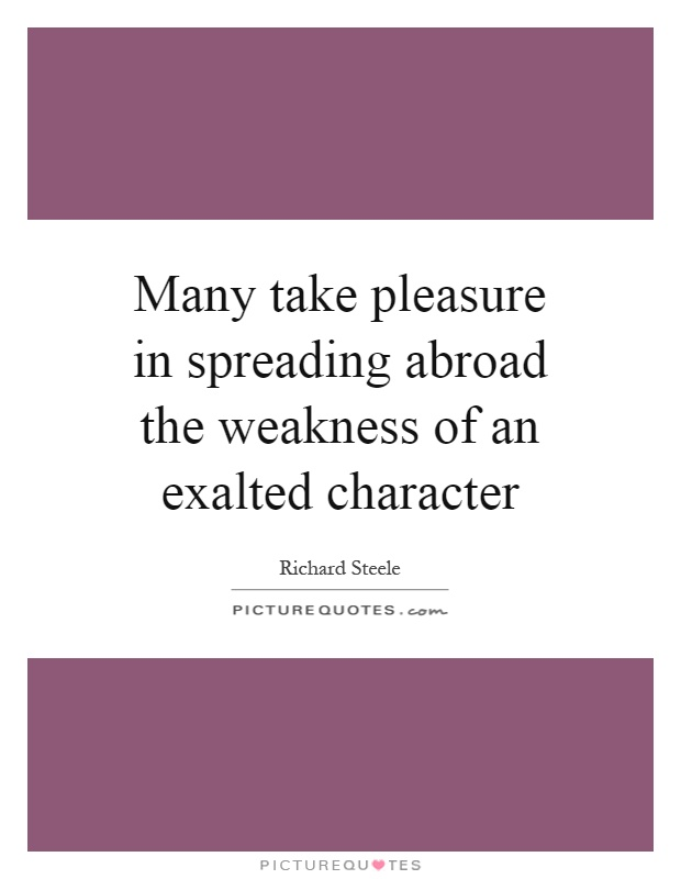 Many take pleasure in spreading abroad the weakness of an exalted character Picture Quote #1