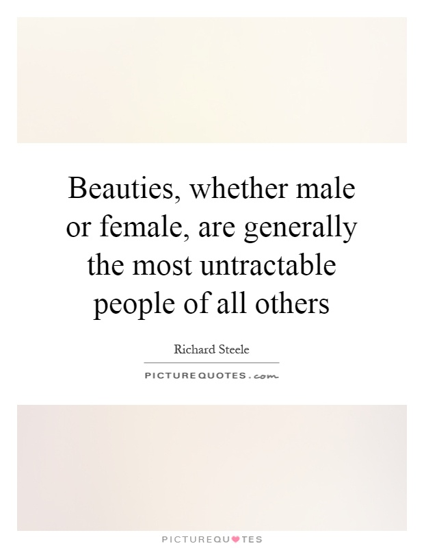 Beauties, whether male or female, are generally the most untractable people of all others Picture Quote #1