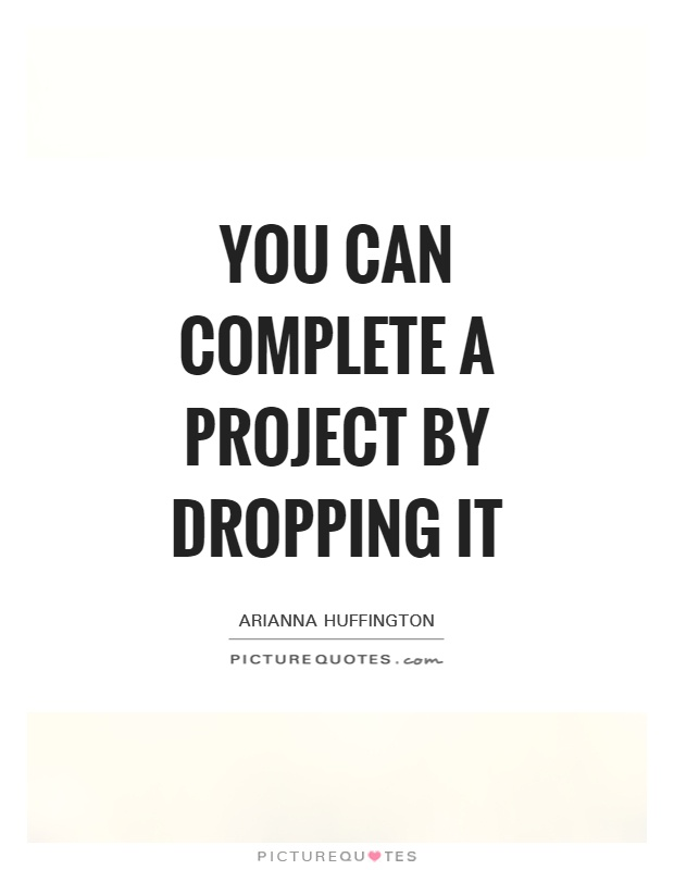 You can complete a project by dropping it Picture Quote #1