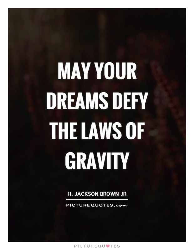 May your dreams defy the laws of gravity Picture Quote #1