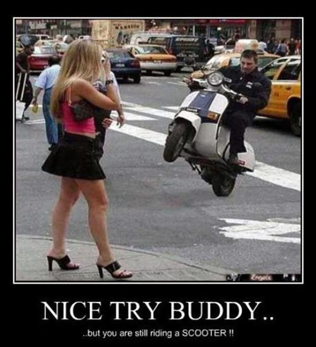 Nice try buddy... but you are still riding a scooter!! Picture Quote #1