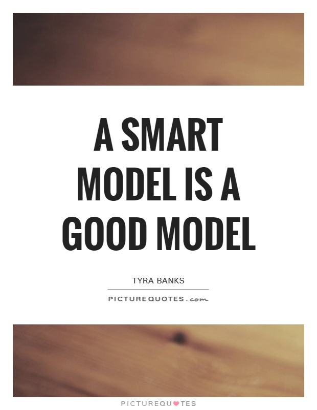 A smart model is a good model Picture Quote #1