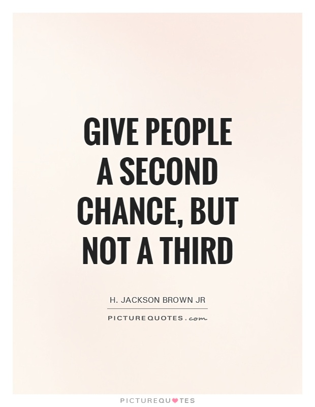 Give people a second chance, but not a third Picture Quote #1