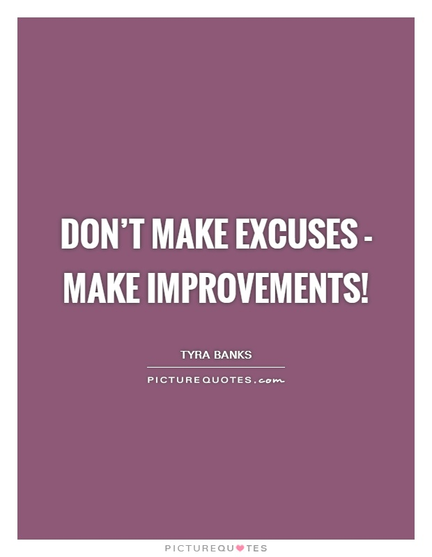 Don't make excuses - make improvements! Picture Quote #1