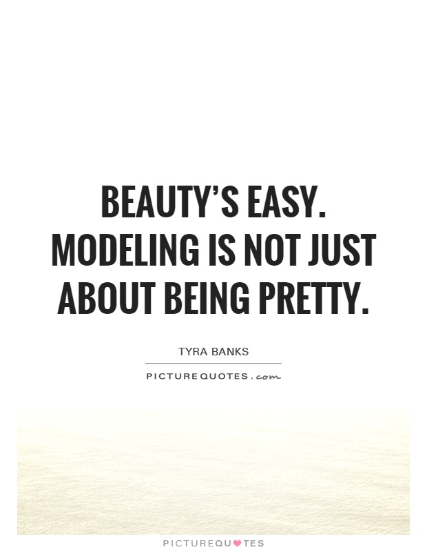 Beauty\'s easy. Modeling is not just about being pretty ...