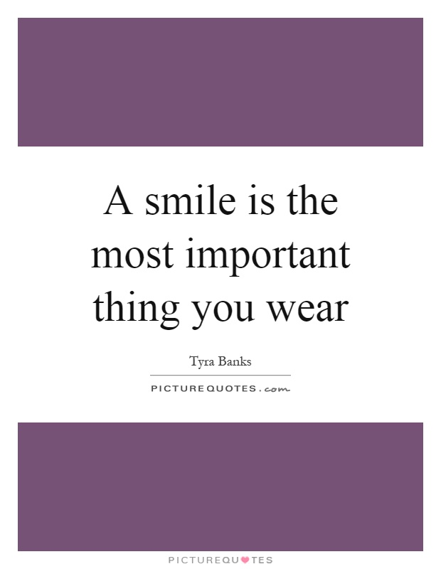 A smile is the most important thing you wear Picture Quote #1