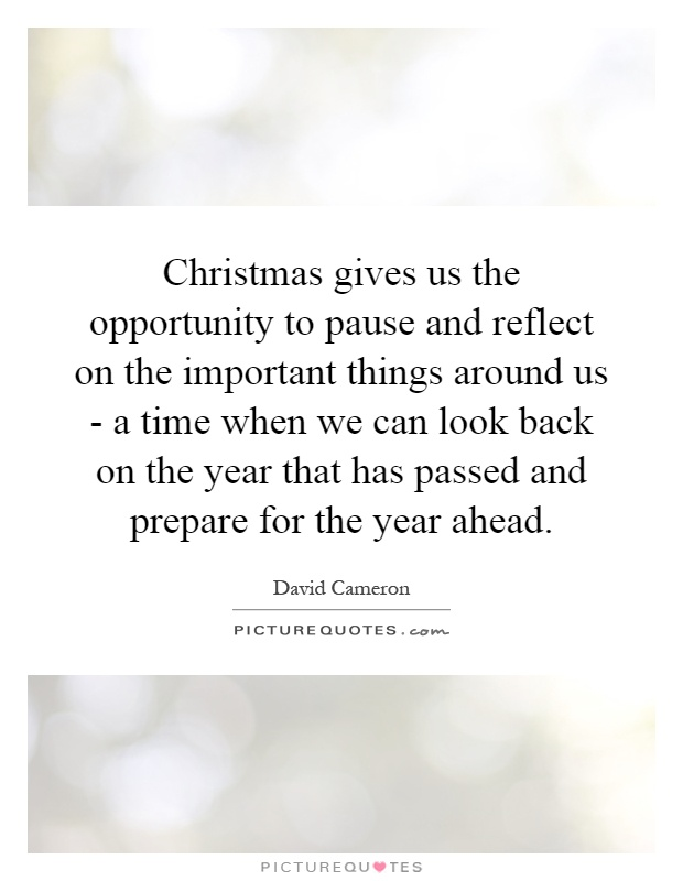 Christmas gives us the opportunity to pause and reflect on the important things around us - a time when we can look back on the year that has passed and prepare for the year ahead Picture Quote #1