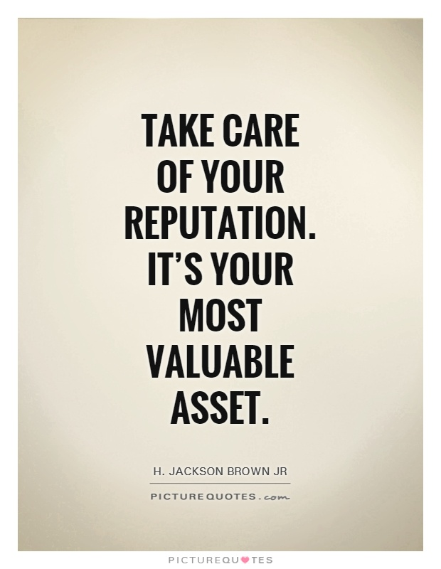 Take care of your reputation. It's your most valuable asset Picture Quote #1