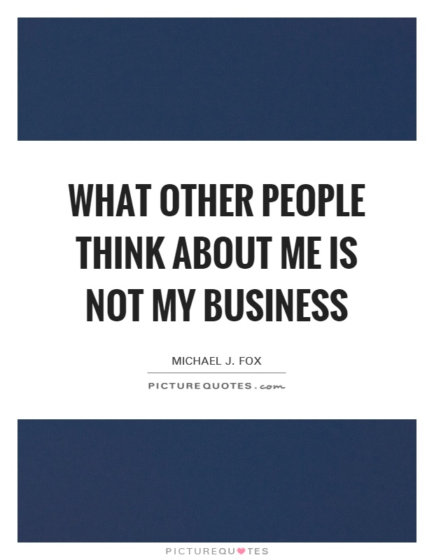 What other people think about me is not my business Picture Quote #1