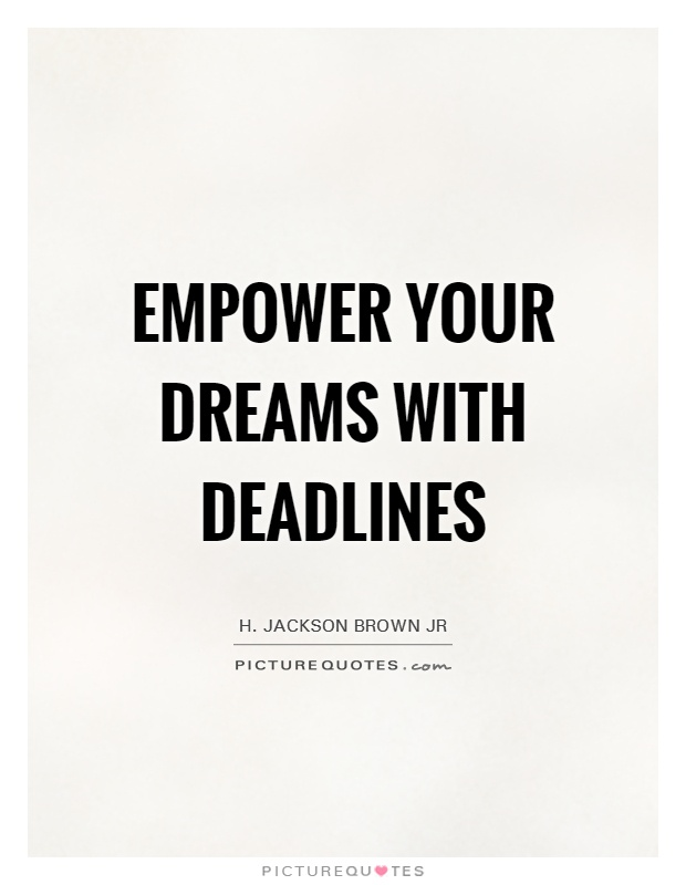 Empower your dreams with deadlines Picture Quote #1