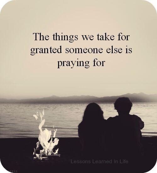 The things we take for granted someone else is praying for Picture Quote #1