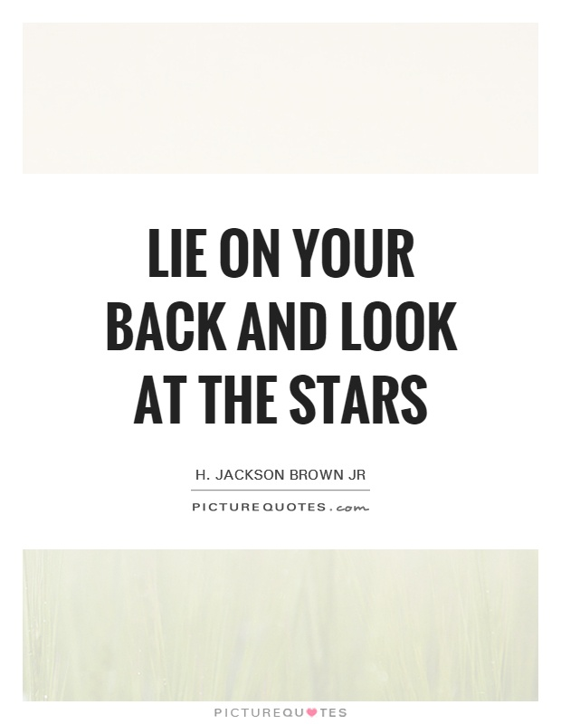 Lie on your back and look at the stars Picture Quote #1