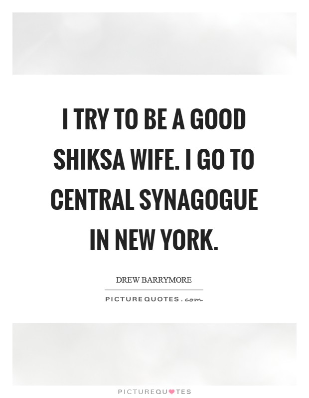 I try to be a good shiksa wife. I go to Central Synagogue in New York Picture Quote #1