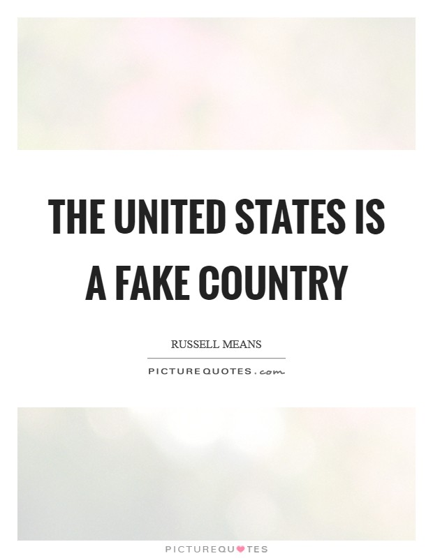 The United States is a fake country Picture Quote #1