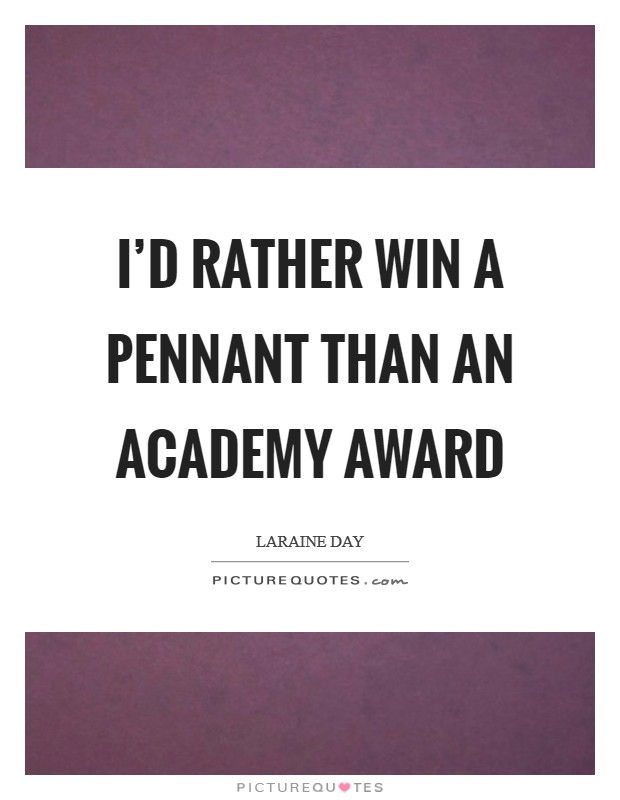 I'd rather win a pennant than an Academy Award Picture Quote #1