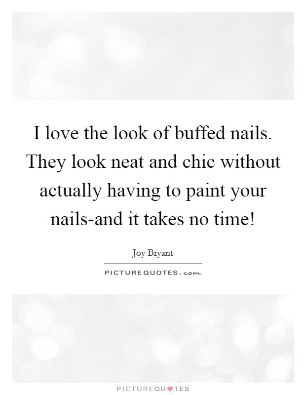 I love the look of buffed nails. They look neat and chic without actually having to paint your nails-and it takes no time! Picture Quote #1