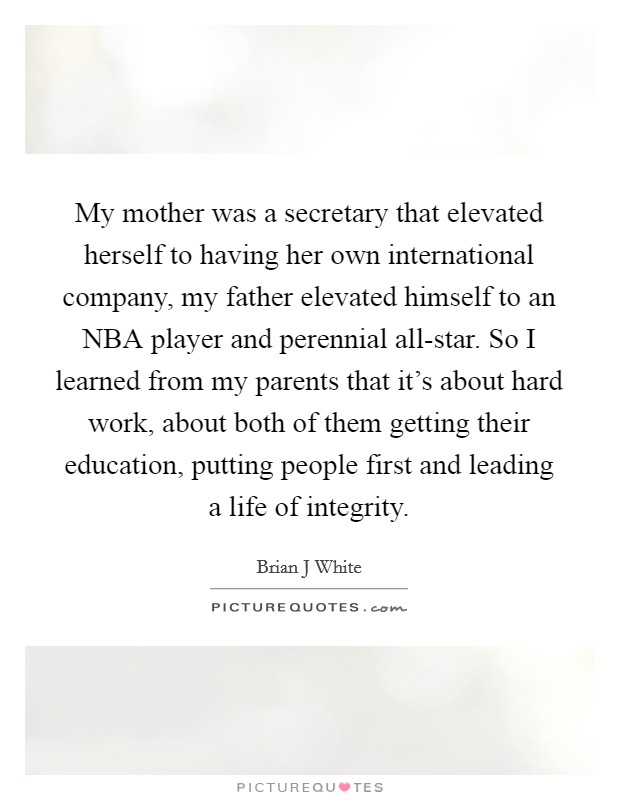 My mother was a secretary that elevated herself to having ...