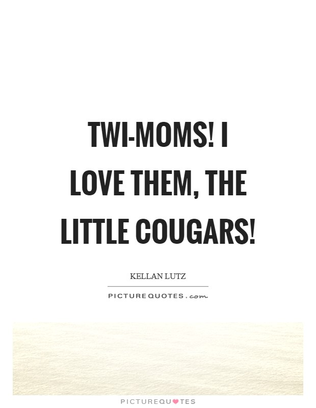 Twi-moms! I love them, the little cougars! Picture Quote #1