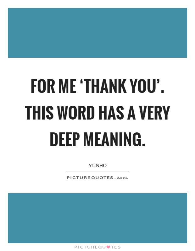 For me 'Thank You'. This word has a very deep meaning Picture Quote #1