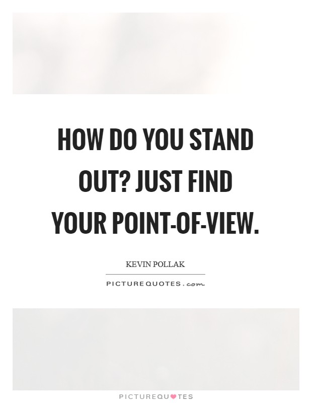How do you stand out? Just find your point-of-view Picture Quote #1