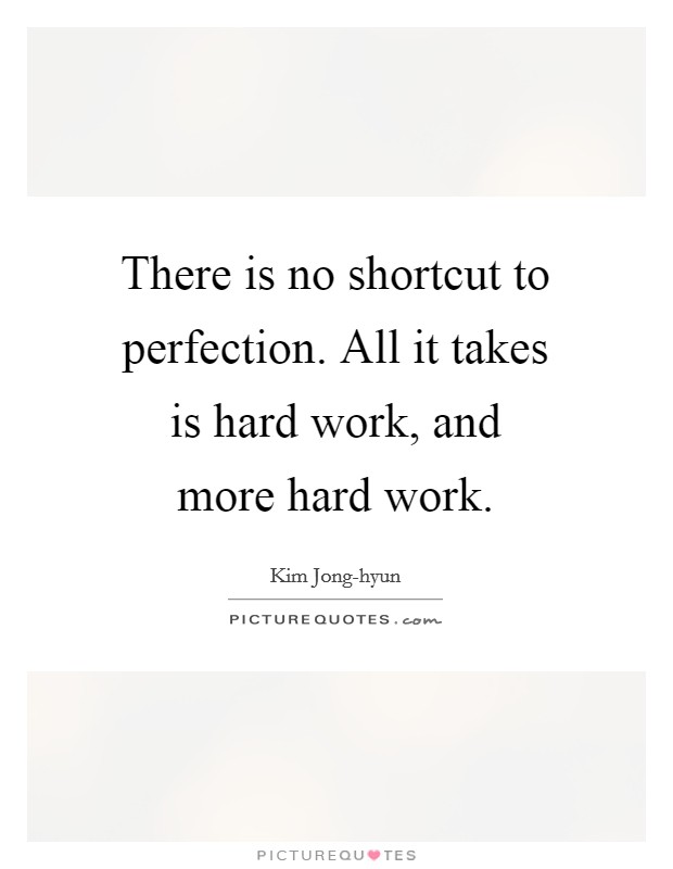 There is no shortcut to perfection. All it takes is hard work, and more hard work Picture Quote #1
