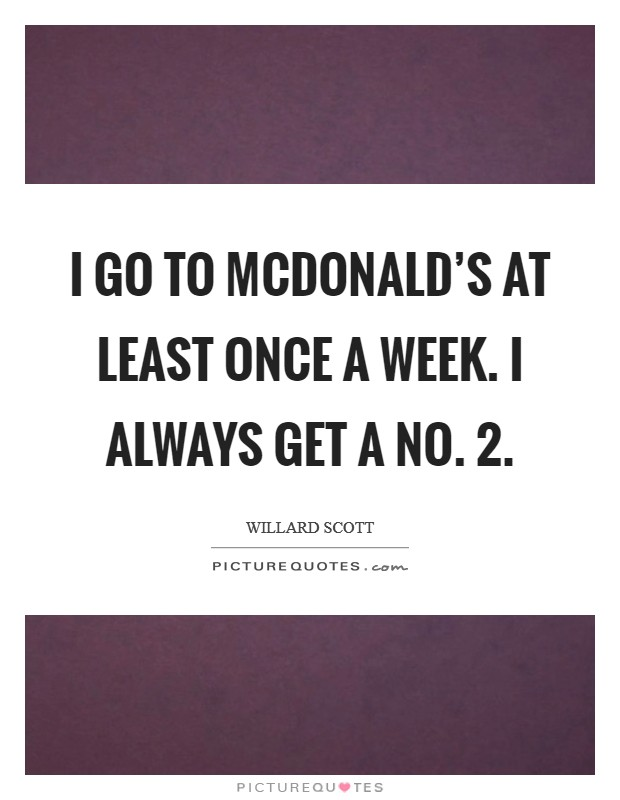 I go to McDonald's at least once a week. I always get a No. 2 Picture Quote #1